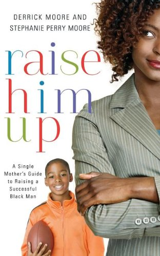 Raise Him Up: A Single Mother's Guide to Raising a Successful Black Man ebook