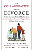 The Collaborative Way to Divorce: The Revolutionary Method That Results in Less Stress, LowerCosts, and Happier Ki ds--Without Going to Court