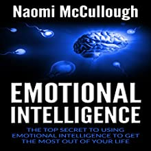 Emotional Intelligence: The Top Secret to Using Emotional Intelligence to Get the Most out of Your Life Audiobook by Naomi McCullough Narrated by Julie-Ann Amos