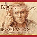 Boone: A Biography Audiobook by Robert Morgan Narrated by James Jenner
