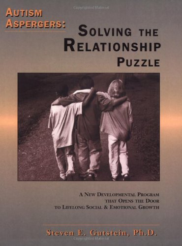Autism Aspergers: Solving the Relationship Puzzle--A New Developmental Program that Opens the Door to Lifelong Social and Emotional Growth
