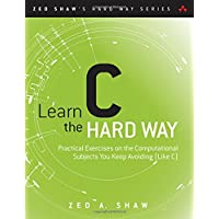 Learn C the Hard Way: Practical Exercises on the Computational Subjects You Keep Avoiding (Like C) (Zed Shaw's Hard Way)