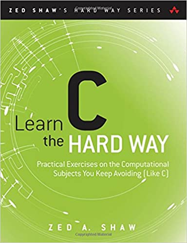 Amazon com: Learn C the Hard Way: Practical Exercises on the