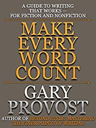 Make Every Word Count: A Guide to Writing That Works-for Fiction and Nonfiction