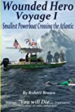 Wounded Hero Voyage I: Smallest Powerboat Crossing the Atlantic (Volume 1)