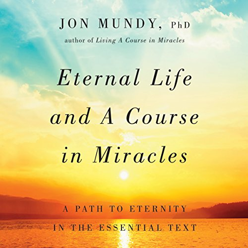 Eternal Life and A Course in Miracles: A Path to Eternity in the Essential Text Audiobook [Free Download by Trial] thumbnail