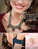 Little Knitted Jewels: An Eclectic Mix of 12 Knitted Jewelry Designs