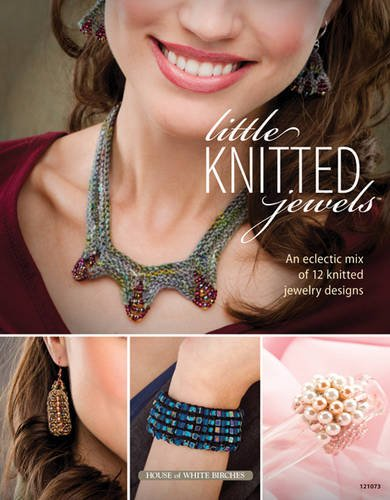 Little Knitted Jewels: An Eclectic Mix of 12 Knitted Jewelry Designs (Wire Bracelet Patterns)