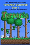 The Absolutely Awesome Terraria Quizbook Book 2: 500 Questions and Answers!