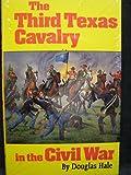 The Third Texas Cavalry in the Civil War, Douglas Hale, 0806124628