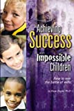 img - for Achieving Success with Impossible Children: How to Win the Battle of Wills by Dave Ziegler, Ph.D. (January 30, 2005) Paperback book / textbook / text book