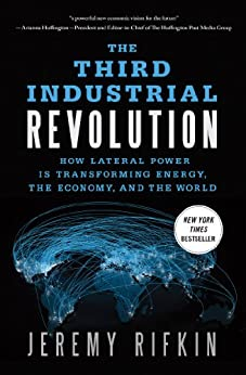 The Third Industrial Revolution: How Lateral Power Is Transforming Energy, the Economy, and the World by [Rifkin, Jeremy]