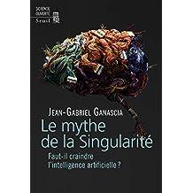 Mythe de la singularité (Le): Faut-il craindre l'intelligence artificielle?