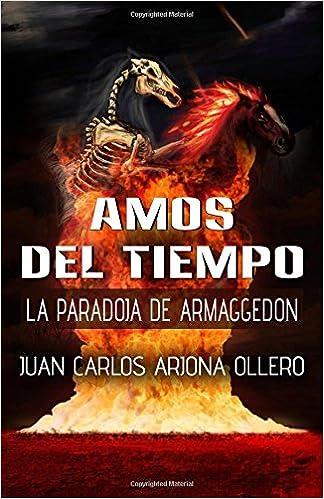La Paradoja de Armaggedon (Trilogía Amos del Tiempo) (Volume 3) (Spanish Edition): Juan Carlos Arjon Ollero: 9781976485381: Amazon.com: Books