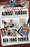 Becoming Almost Famous: My Back Pages in Music, Writing and Life (Book) by Fong-Torres, Ben (2006) Paperback