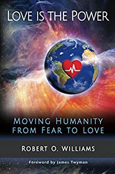 Love is the Power: Moving Humanity from Fear to Love by [Williams, Robert]