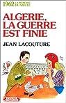 1962 Algérie la guerre est finie par Lacouture