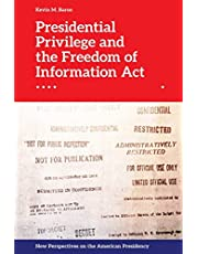 Presidential Privilege and the Freedom of Information Act (New Perspectives on the American Presidency)