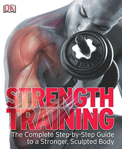 Strength Training: The Complete ...
