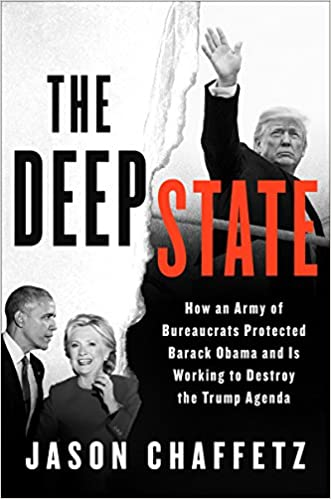 Chaffetz – The Deep State: How an Army of Bureaucrats Protected Barack Obama and Is Working to Destroy the Trump Agenda