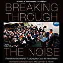 Breaking Through the Noise: Presidential Leadership, Public Opinion, and the News Media (Studies in the Modern Presidency) Audiobook by Matthew Eshbaugh-Soha, Jeffrey Peake Narrated by Ron Minatrea