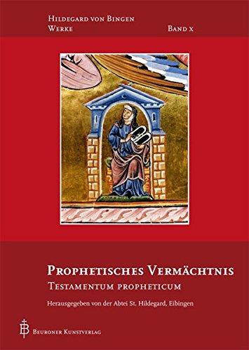 Prophetisches Vermächtnis: Testamentum Propheticum (Hildegard von Bingen-Werke)