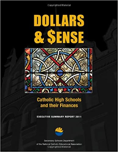 Dollars and Sense Executive Summary Report 2011: Catholic High Schools and Their Finances