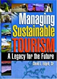 Managing Sustainable Tourism: A Legacy for the Future, Kaye Sung Chon, David L Edgell Sr, 0789027712
