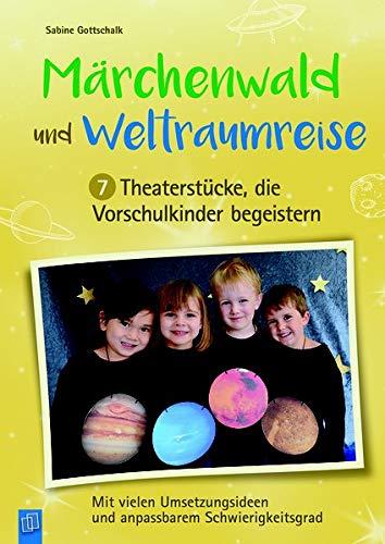 mrchenwald-und-weltraumreise-7-theaterstcke-die-vorschulkinder-begeistern-mit-vielen-umsetzungsideen-und-anpassbarem-schwierigkeitsgrad