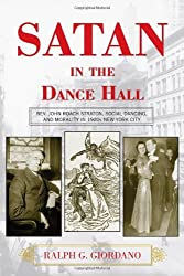 Satan in the Dance Hall: Rev. John Roach Straton, Social Dancing, and Morality in 1920s New York City