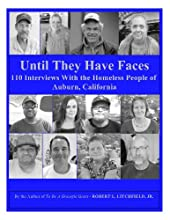 Until They Have Faces - 110 Interviews with the Homeless People of Auburn, California (Paperback)