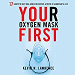 Your Oxygen Mask First: 17 Habits to Help High Achievers Survive & Thrive in Leadership & Life | Kevin N. Lawrence