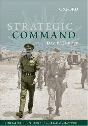 Strategic Command: General Sir John Wilton and Australia's Asian Wars (The Australian Army History Series) by Oxford University Press