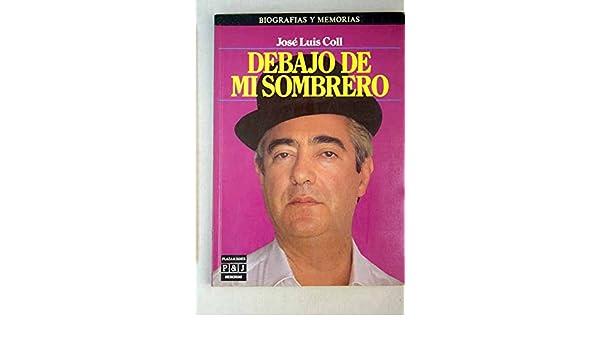 DEBAJO DE MI SOMBRERO  Amazon.es  JOSÉ LUIS COLL  Libros ecbedc07d4c