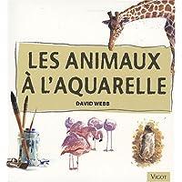 Les animaux à l'aquarelle : Apprenez à peindre les animaux à l'aquarelle avec assurance et facilité