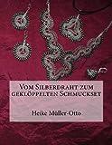 Vom Silberdraht zum gekloeppelten Schmuckset (German Edition)
