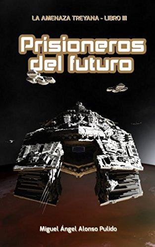 Prisioneros del Futuro (La amenaza treyana) (Spanish Edition) [Miguel Angel Alonso Pulido] (Tapa Blanda)