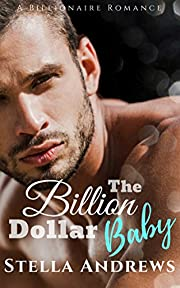 The Billion Dollar Baby: A Billionaire Romance