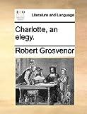 Charlotte, an Elegy, Robert Grosvenor, 1170360920