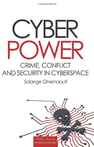 Cyber Power: Crime, Conflict and Security in Cyberspace (Forensic Sciences)