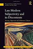 img - for Late Modern Subjectivity and its Discontents: Anxiety, Depression and Alzheimer s Disease (The Social Pathologies of Contemporary Civilization) book / textbook / text book