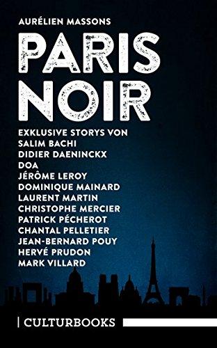 Aurélien Massons PARIS NOIR: Storys. Zwölf exklusive Geschichten der besten Pariser Noir-Autoren (CulturBooks-Noir-Reihe)