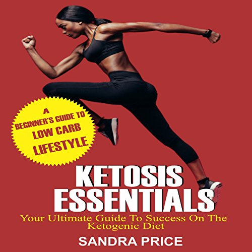 Ketosis Essentials: Your Ultimate Guide to Success on the Ketogenic Diet by Sandra Price
