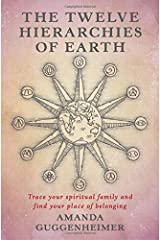 The Twelve Hierarchies of Earth: Trace your spiritual family and find your place of belonging Paperback