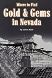 Where to Find Gold and Gems in Nevada, James Klein, 0935182152