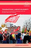 Transnational Labour Solidarity: Commitment to Cooperation within the European Trade Union Movement, Katarzyna Gajewska, 0415480981