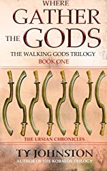 Where Gather the Gods: Book I of The Walking Gods Trilogy (The Ursian Chronicles)