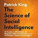 The Science of Social Intelligence: : 33 Studies to Win Friends, Be Magnetic, Make an Impression, and Use People's Subconscious Triggers Audiobook by Patrick King Narrated by Gregory Sutton