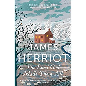 The Lord God Made Them All: The Classic Memoirs of a Yorkshire Country VetPaperback – 17 Jan. 2013