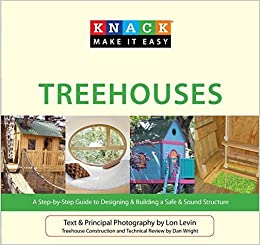 Book Knack Treehouses: A Step-By-Step Guide To Designing & Building A Safe & Sound Structure (Knack: Make It Easy) by Levin, Lon, Wright, Dan (2010)